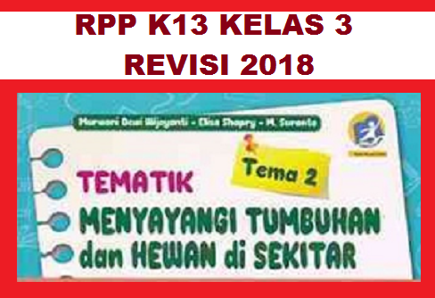 Format Rpp K13 Kelas 3 Tema 2 Revisi 2018 Menyayangi Tumbuhan Dan Hewan Info Pendidikan Terbaru