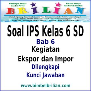 Soal IPS Kelas 6 SD BAB 6 Kegiatan Ekspor dan Impor Dan Kunci Jawaban