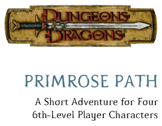 "Dungeons and Dragons ""Primrose Path"", Original Adventure for 6th level characters"