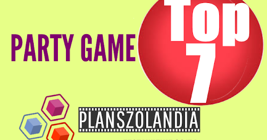 20 maj 2017 | Top7 - najlepsze party game