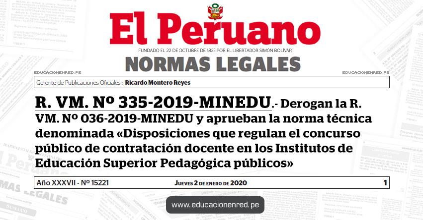 R. VM. Nº 335-2019-MINEDU - Derogan la R. VM. Nº 036-2019-MINEDU y aprueban la norma técnica denominada «Disposiciones que regulan el concurso público de contratación docente en los Institutos de Educación Superior Pedagógica públicos»