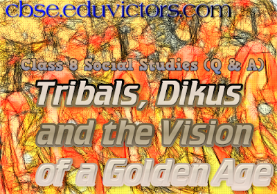 Tribals, Dikus and the Vision of a Golden Age - NCERT Answers - CBSE Class 8 Social Studies (#cbsenotes)(#eduvictors)