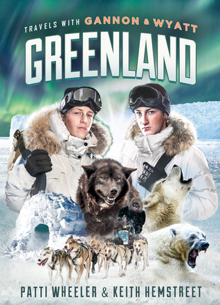 Travels with Gannon and Wyatt: Greenland by Patti Wheeler & Keith Hemstreet (5 star review)