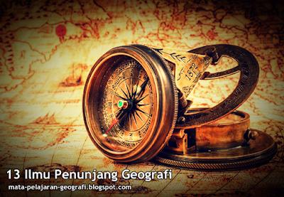 Ilmu Penunjang Geografi, Apa saja Ilmu Penunjang Geografi, Belajar Geografi.