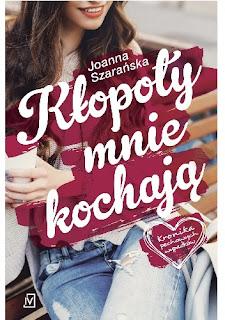 Kłopoty mnie kochają - Joanna Szarańska