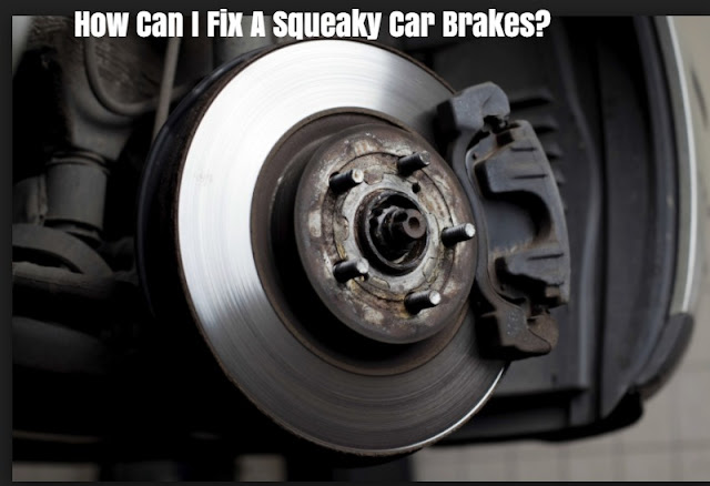 How Can I Fix A Squeaky Car Brakes?