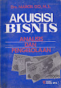 AKUISISI BISNIS - ANALISIS DAN PENGELOLAAN, MARCEL GO Karya: Drs. Marcel Go, MS
