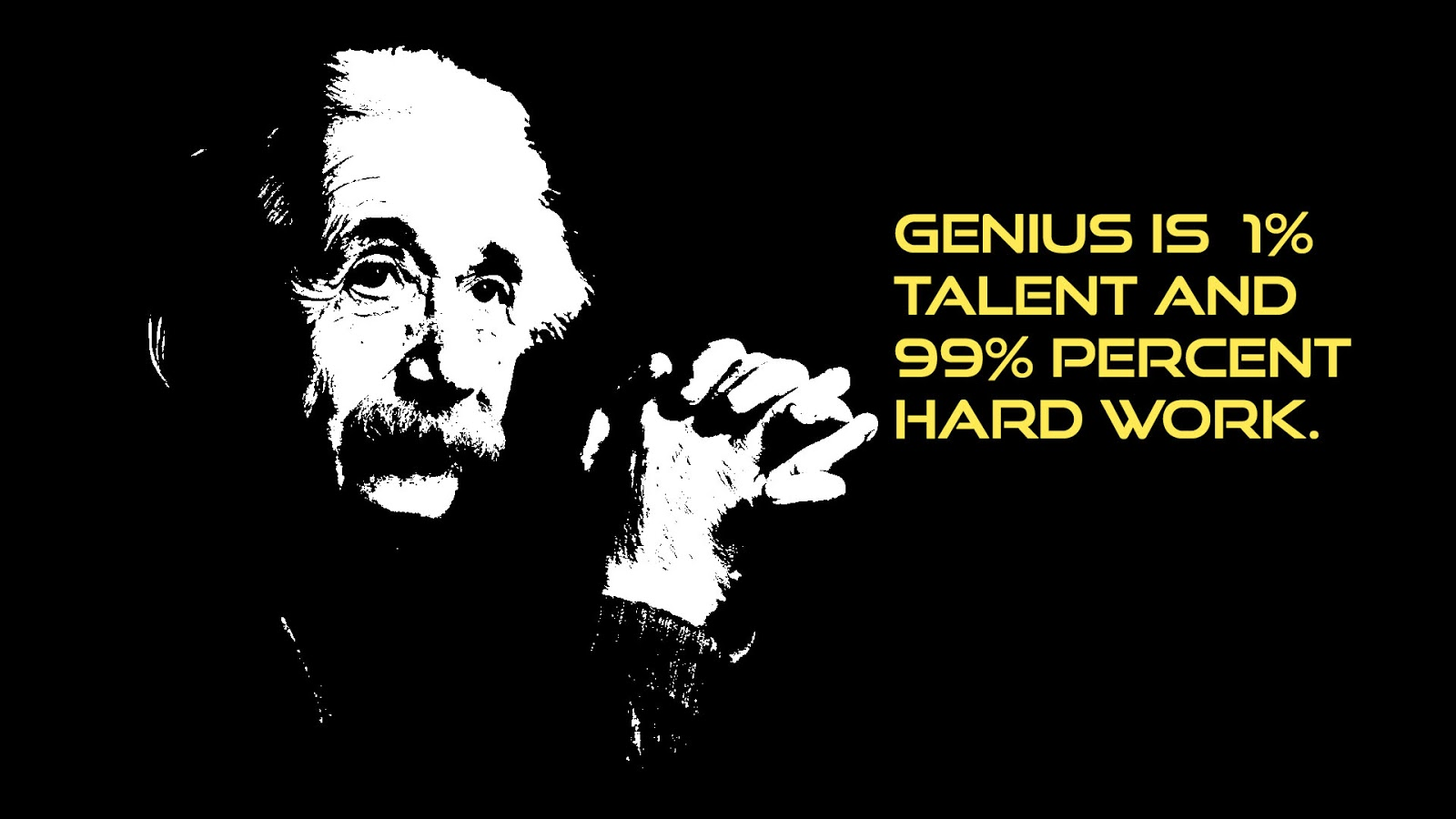 Genius Is 1 Talent And 99 Percent Hard Work Albert Einstein