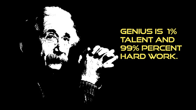 Genius is 1% talent and 99% percent hard work Albert Einstein quotes