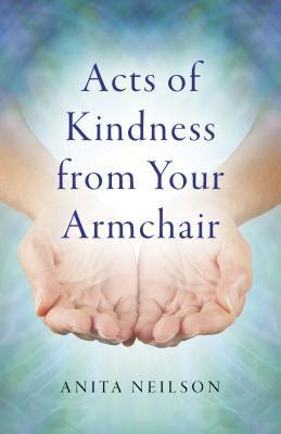 Acts Of Kindness From Your Armchair. Anita Neilson