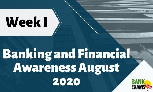 Banking and Financial Awareness August 2020: Week I
