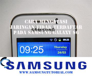 Cara Mengatasi Jaringan Tidak Terdaftar Pada Samsung Galaxy S6