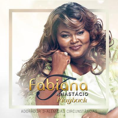 Fabiana Anastácio - Adorador 3 - Além das Circunstâncias - Playback 2017
