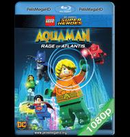 LEGO DC COMICS SUPER HEROES: AQUAMAN: LA IRA DE ATLANTIS (2018) FULL 1080P HD MKV ESPAÑOL LATINO