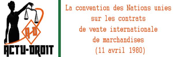 la convention des Nations unies sur les contrats de vente internationale de marchandises (11 avril 1980)