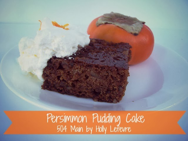 persimmon pudding cake by 504 Main