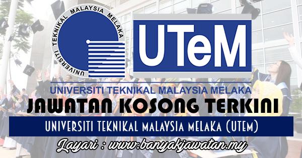 Jawatan Kosong 2017 di Universiti Teknikal Malaysia Melaka (UTeM) www.banyakjawatan.my
