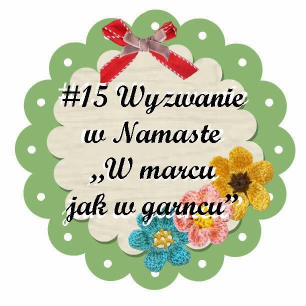 http://swiatnamaste.blogspot.com/2014/03/15-wyzwanie-w-marcu-jak-w-garncu.html