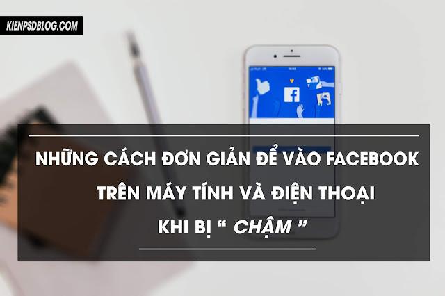 """Những Cách Đơn Giản Nhất Để Vào Facebook Trên Máy Tính Và Điện Thoại Khi Bị """" Chậm """""""