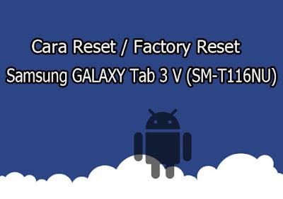 Cara Reset / Factory Reset Samsung GALAXY Tab 3 V (SM-T116NU)