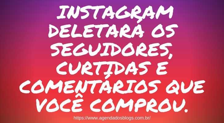 Instagram Deletará Os Seguidores,Curtidas E Comentários Que Você Comprou.
