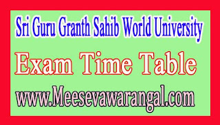 Sri Guru Granth Sahib World University UG / PG Reappear Ist Sem Dec 2016 Exam Time Table