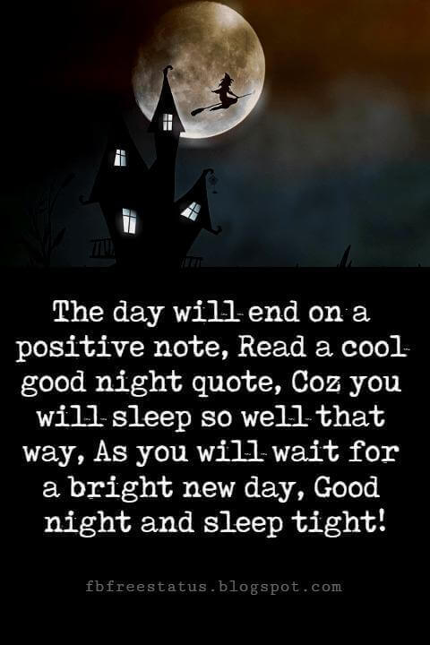 good night and sweet dreams quotes, The day will end on a positive note, Read a cool good night quote, Coz you will sleep so well that way, As you will wait for a bright new day, Good night and sleep tight!