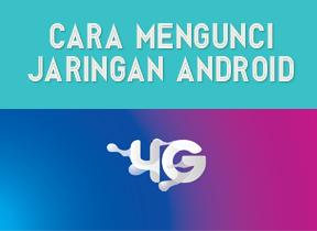 Tips Terbaru Mengunci Jaringan 4G Pada Android