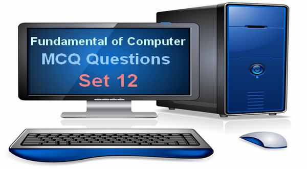 Fundamentals of Computer MCQ Questions With Answers Set 12