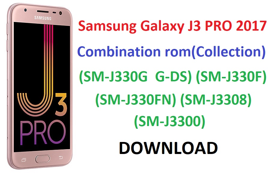 DOWNLOAD Samsung Galaxy J3 PRO 2017 Combination rom (Collection) (SM
