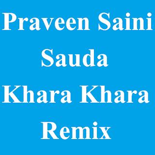 Praveen Saini - Sauda Khara Khara Remix