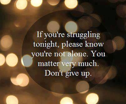 If You Re Struggling Tonight Please Know You Re Not Alone Quotes
