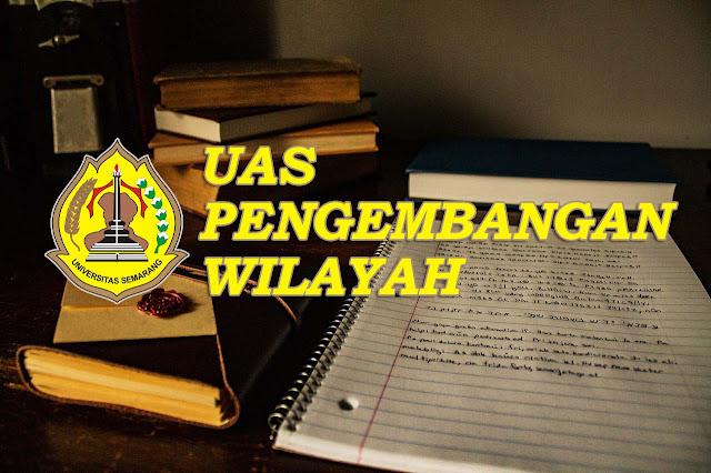Soal UAS Mata Kuliah Pengembangan Wilayah Universitas Semarang