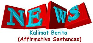 Pengertian, Bentuk, Contoh Kalimat Berita (Affirmative Sentences)