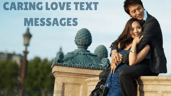 Caring Love Text Messages ? Here comes the Sweetest of it all you have been waiting for.