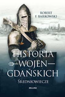 Historia wojen gdańskich: Średniowiecze - Robert F. Barkowski