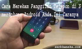 Cara Merekam Panggilan Telepon di Smartphone Android Anda,Ini Caranya 1