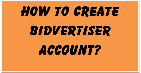 how to create bidvertiser account