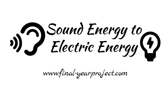 Project on Converting Sound Energy to Electric Energy