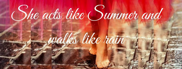 She acts like Summer and walks like rain - Drops of Jupiter - Train