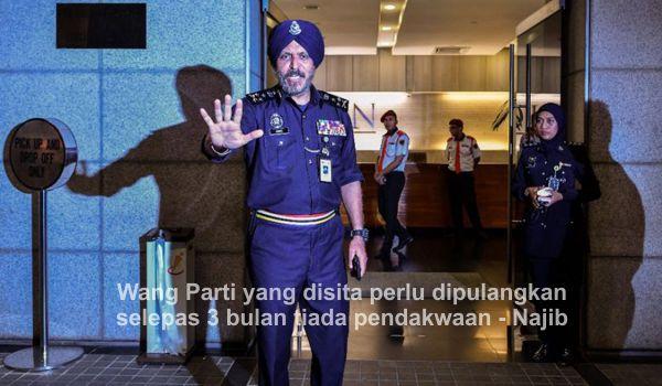 Wang Parti yang disita perlu dipulangkan selepas 3 bulan tiada pendakwaan - Najib