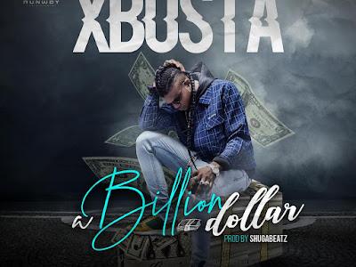 DOWNLOAD MP3: Xbusta - Billion Dollar | @X_busta
