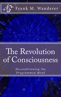 "NOW AVAILABLE - ""The Revolution of Consciousness"" by Frank M. Wanderer"