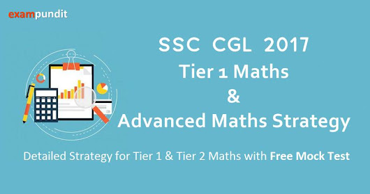 SSC CGL 2017 - Tier 1 Maths & Advanced Maths Strategy with Free Mock Test