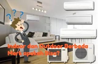Outdoor dengan Indoor AC berbeda Merk apakah AC masih bisa Bekerja secara Normal