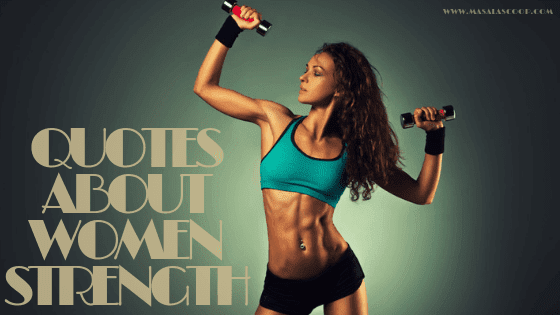Quotes About Women Strength. Here comes the Sweetest of it all you have been waiting for. So just enjoy them and make sure you comment at the end of it all.