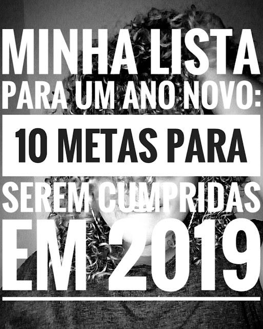 Minha Lista Para Um Ano Novo : 10 Metas Para Serem Cumpridas em 2019