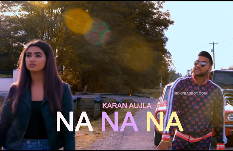 NA NA NA LYRICS - Karan Aujla 2019 | Deep Jandu | Rupan Bal