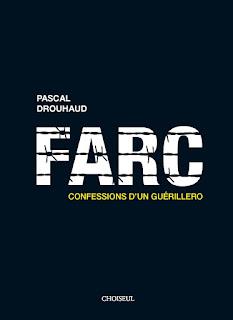 Pascal Drouhaud, FARC. Confessions d'un guérillero, Ed. Choiseul, 2008