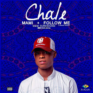 Chale - Mami + Follow Me Ft. Nayme Harvey [@chale_harvey]